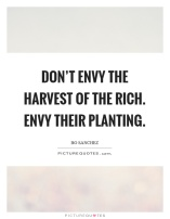 dont-envy-the-harvest-of-the-rich-envy-their-planting-quote-1